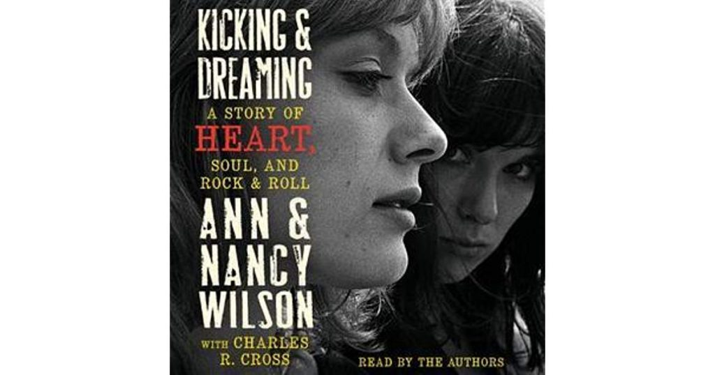 Book Review of Heart: Kicking and Dreaming: A Story of Heart, Soul, and Rock and Roll by Ann and Nancy Wilson